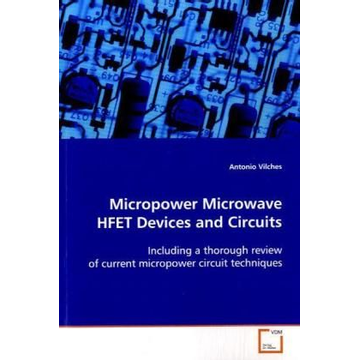 Vilches, Antonio Micropower Microwave HFET Devices and Circuits - Including a thorough review of current micropower circuit techniques