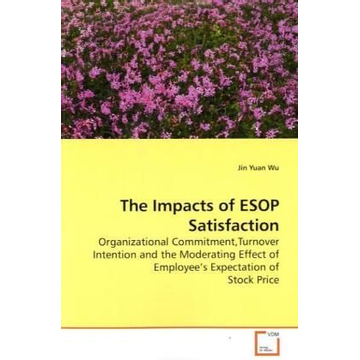 Wu, Jin Yuan The Impacts of ESOP Satisfaction - Organizational Commitment,Turnover Intention and the Moderating Effect of Employee s Expectation of Stock Price