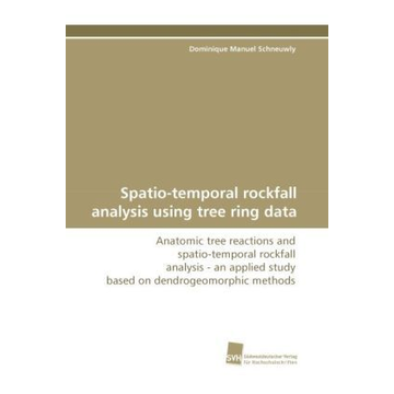 Schneuwly, Dominique Manuel Spatio-temporal rockfall analysis using tree ring data - Anatomic tree reactions and spatio-temporal rockfall analysis - an applied study based on dendrogeomorphic methods