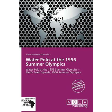 Betascript Publishing Water Polo at the 1956 Summer Olympics - Water Polo at the 1956 Summer Olympics   Men's Team Squads, 1956 Summer Olympics