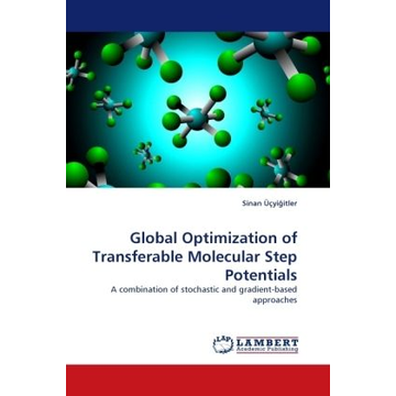 Üçyi itler, Sinan Global Optimization of Transferable Molecular Step Potentials - A combination of stochastic and gradient-based approaches