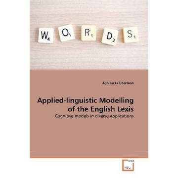 Uberman, Agnieszka Applied-linguistic Modelling of the English Lexis - Cognitive models in diverse applications