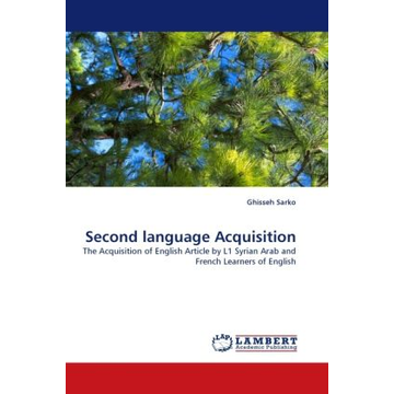 Sarko, Ghisseh Second language Acquisition - The Acquisition of English Article by L1 Syrian Arab and French Learners of English