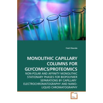 Okanda, Fred MONOLITHIC CAPILLARY COLUMNS FOR GLYCOMICS/PROTEOMICS - NON-POLAR AND AFFINITY MONOLITHIC STATIONARY PHASES FOR BIOPOLYMER SEPARATIONS BY CAPILLARY ELECTROCHROMATOGRAPHY AND NANO-LIQUID CHROMATOGRAPHY