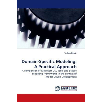 Özgür, Turhan Domain-Specific Modeling: A Practical Approach - A comparison of Microsoft DSL Tools and Eclipse Modeling Frameworks in the context of Model-Driven Development
