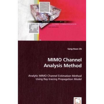 Oh, Sang-Hoon MIMO Channel Analysis Method - Analytic MIMO Channel Estimation Method Using Ray-tracing Propagation Model