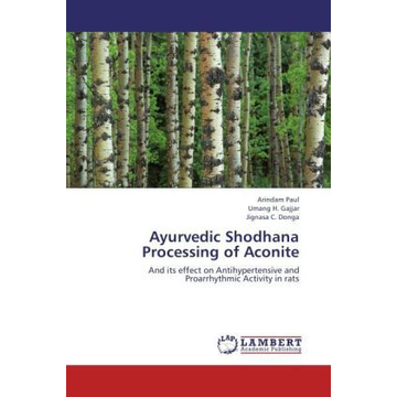 Paul, Arindam Ayurvedic Shodhana Processing of Aconite - And its effect on Antihypertensive and Proarrhythmic Activity in rats