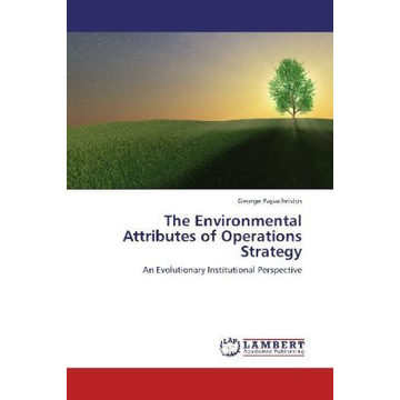 Papachristos, George The Environmental Attributes of Operations Strategy - An Evolutionary Institutional Perspective