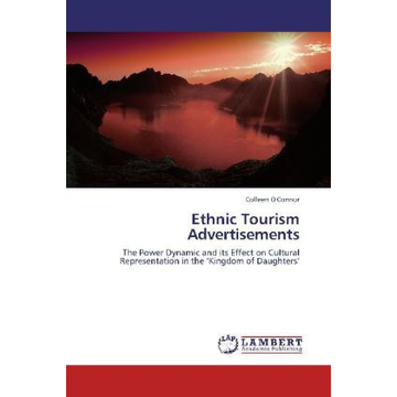 O'Connor, Colleen Ethnic Tourism Advertisements - The Power Dynamic and its Effect on Cultural Representation in the  Kingdom of Daughters