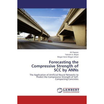 Papzan, Ali Forecasting the Compressive Strength of SCC by ANNs - The Application of Artificial Neural Networks to Predict the Compressive Strength of Self-Compacting Concretes