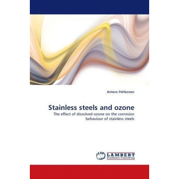 Pehkonen, Antero Stainless steels and ozone - The effect of dissolved ozone on the corrosion behaviour of stainless steels