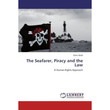 Widd, Peter The Seafarer, Piracy and the Law - A Human Rights Approach