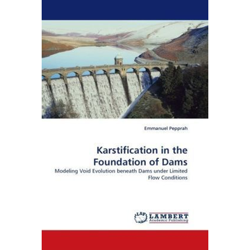 Pepprah, Emmanuel Karstification in the Foundation of Dams - Modeling Void Evolution beneath Dams under Limited Flow Conditions