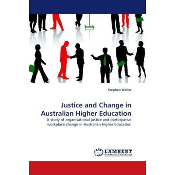 Weller, Stephen Justice and Change in Australian Higher Education - A study of organisational justice and participative workplace change in Australian Higher Education
