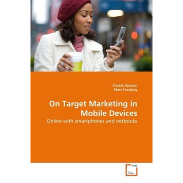 Wessén, Fredrik On Target Marketing in Mobile Devices - Online with smartphones and netbooks