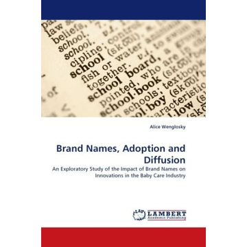 Wenglosky, Alice Brand Names, Adoption and Diffusion - An Exploratory Study of the Impact of Brand Names on Innovations in the Baby Care Industry