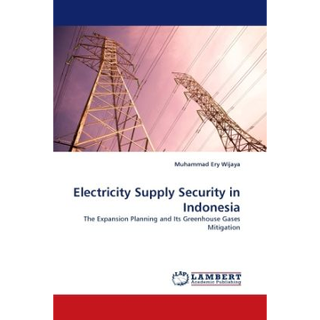 Wijaya, Muhammad Ery Electricity Supply Security in Indonesia - The Expansion Planning and Its Greenhouse Gases Mitigation