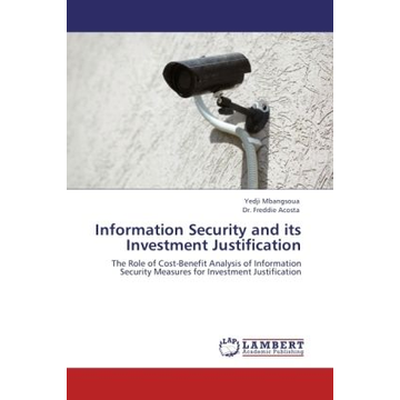 Mbangsoua, Yedji Information Security and its Investment Justification - The Role of Cost-Benefit Analysis of Information Security Measures for Investment Justification