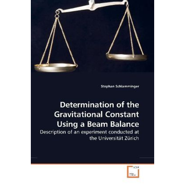 Schlamminger, Stephan Determination of the Gravitational Constant Using a Beam Balance - Description of an experiment conducted at the Universität Zürich
