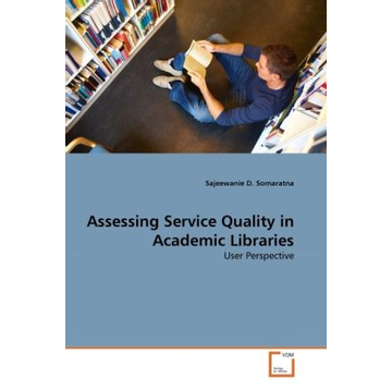 Somaratna, Sajeewanie D. Assessing Service Quality in Academic Libraries - User Perspective
