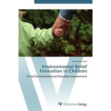Smith, Vincent M. Environmental Belief Formation in Children - A Tool for Environmental Education Improvement