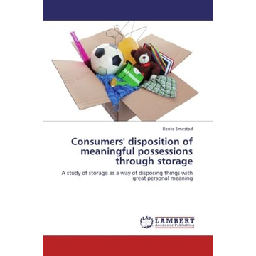 Smestad, Bente Consumers' disposition of meaningful possessions through storage - A study of storage as a way of disposing things with great personal meaning