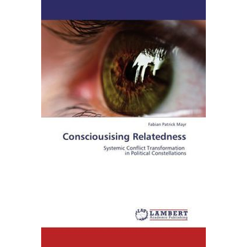 Mayr, Fabian Patrick Consciousising Relatedness - Systemic Conflict Transformation in Political Constellations