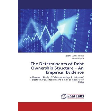 Mehta, Sushil Kumar The Determinants of Debt Ownership Structure   An Empirical Evidence - A Research Study of Debt ownership Structure of Selected Large, Medium and Small companies of India