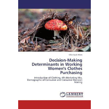 Sock Khim, Chin Decision-Making Determinants in Working Women's Clothes Purchasing - Introduction of Clothing, 4Ps Marketing Mix, Demographic of Consumer and Consumer Decision Making