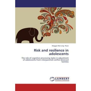 Poon, Maggie Wai Ling Risk and resilience in adolescents - The role of cognitive processing styles in adjustment of adolescents from interparental conflict divorced families
