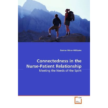 Miner-Williams, Denise Connectedness in the Nurse-Patient Relationship - Meeting the Needs of the Spirit