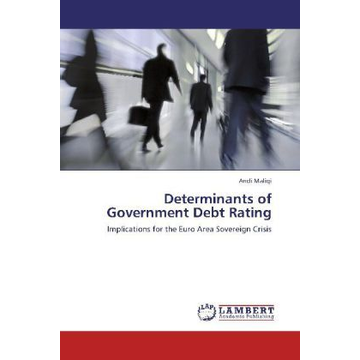 Maliqi, Andi Determinants of Government Debt Rating - Implications for the Euro Area Sovereign Crisis