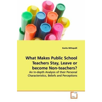 Mittapalli, Kavita What Makes Public School Teachers Stay, Leave or become Non-teachers? - An In-depth Analysis of their Personal  Characteristics, Beliefs and Perceptions