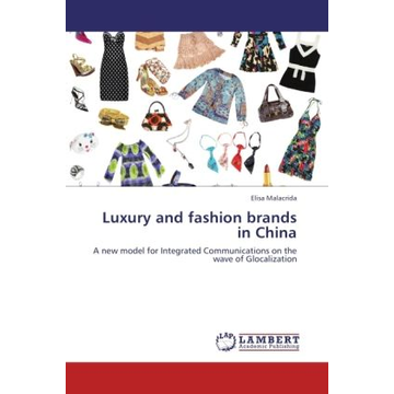 Malacrida, Elisa Luxury and fashion brands in China - A new model for Integrated Communications on the wave of Glocalization