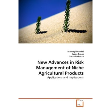 Mandal, Maitreyi New Advances in Risk Management of Niche Agricultural Products - Applications and Implications