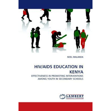 Malanda, Noel HIV/AIDS EDUCATION IN KENYA - EFFECTIVENESS IN PROMOTING INTERVENTIONS AMONG YOUTH IN SECONDARY SCHOOLS