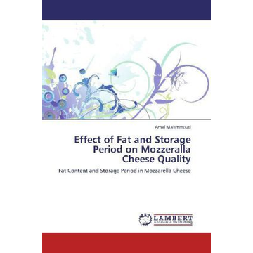 Mahmmoud, Amal Effect of Fat and Storage Period on Mozzeralla Cheese Quality - Fat Content and Storage Period in Mozzarella Cheese