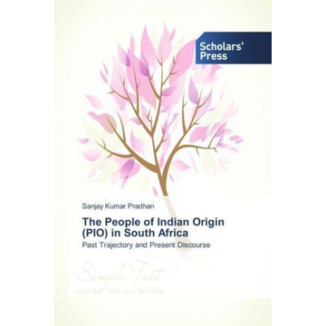 Pradhan, Sanjay Kumar The People of Indian Origin (PIO) in South Africa - Past Trajectory and Present Discourse