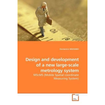 Maisano, Domenico Design and development of a new large-scale metrology system - MScMS (Mobile Spatial coordinate Measuring System)