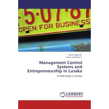 Mjörnvik, Johan Management Control Systems and Entrepreneurship in Lusaka - A Field Study in Zambia