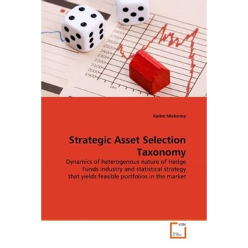 Mokoma, Kaibe Strategic Asset Selection Taxonomy - Dynamics of heterogenous nature of Hedge Funds industry and statistical strategy that yields feasible portfolios in the market