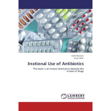 Naveed, Safila Irrational Use of Antibiotics - This book is an honest attempt to describe the misuse of drugs
