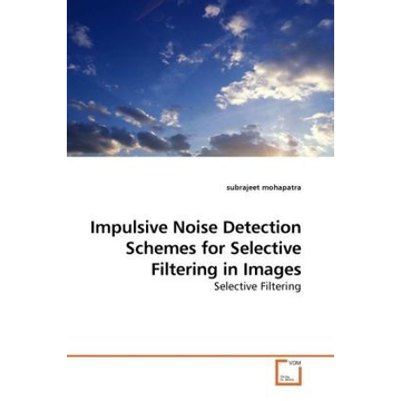 Mohapatra, Subrajeet Impulsive Noise Detection Schemes for Selective Filtering in Images - Selective Filtering