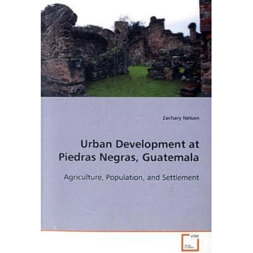 Nelson, Zachary Urban Development at Piedras Negras, Guatemala - Agriculture, Population, and Settlement
