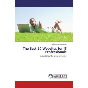 Narayanan, A.Sankara The Best 50 Websites for IT Professionals - A guide for the great websites