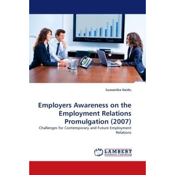 Naidu, Suwastika Employers Awareness on the Employment Relations Promulgation (2007) - Challenges for Contemporary and Future Employment Relations