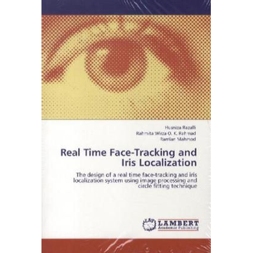 Razalli, Husniza Real Time Face-Tracking and Iris Localization - The design of a real time face-tracking and iris localization system using image processing and circle fitting technique
