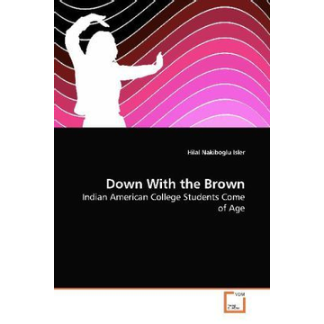 Nakiboglu Isler, Hilal Down With the Brown - Indian American College Students Come of Age