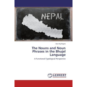 Regmi, Dan Raj The Nouns and Noun Phrases in the Bhujel Language - A Functional-Typological Perspective