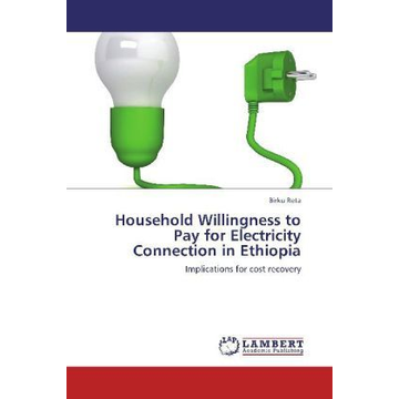 Reta, Birku Household Willingness to Pay for Electricity Connection in Ethiopia - Implications for cost recovery
